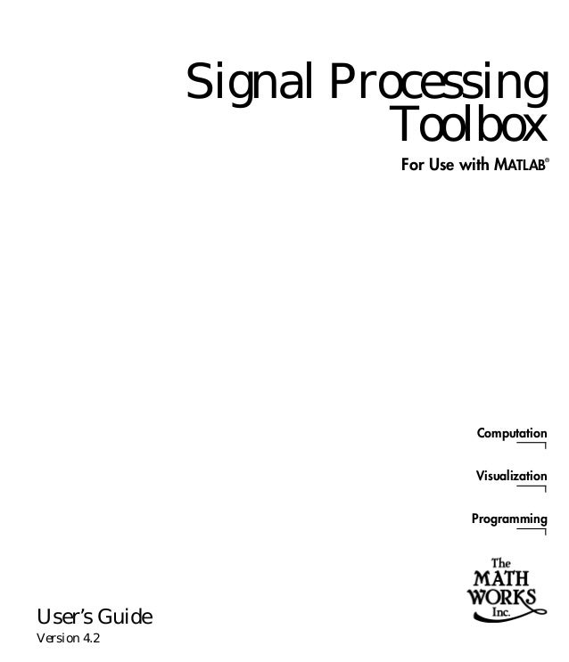 ComputationVisualizationProgrammingFor Use with MATLAB®User's GuideVersion 4.2Signal ProcessingToolbox