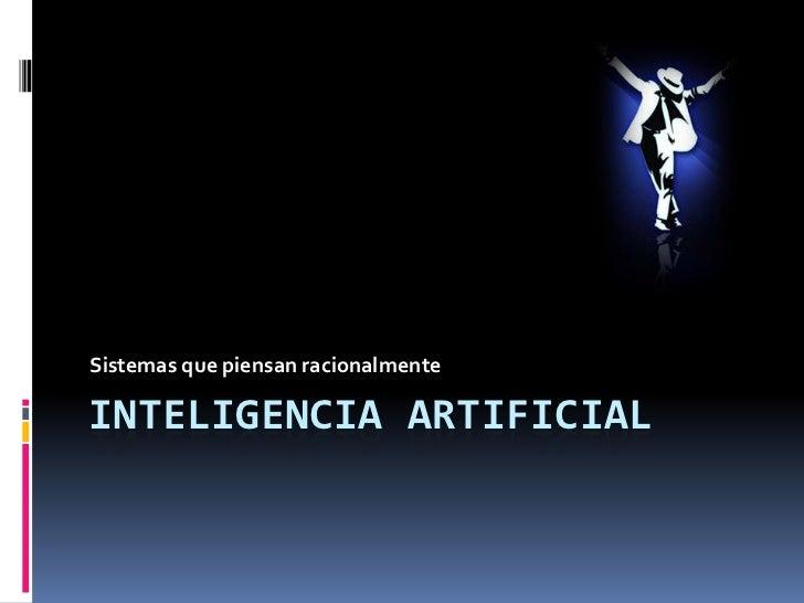 INTELIGENCIA ARTIFICIAL<br />Sistemas que piensan racionalmente<br />