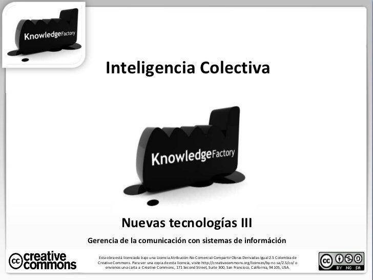 Inteligencia Colectiva Esta obra está licenciada bajo una Licencia Atribución-No Comercial-Compartir Obras Derivadas Igual...
