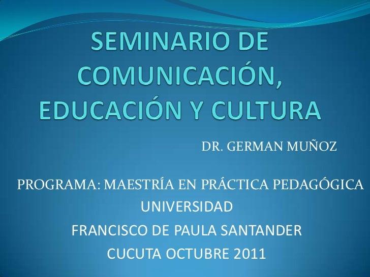 DR. GERMAN MUÑOZPROGRAMA: MAESTRÍA EN PRÁCTICA PEDAGÓGICA              UNIVERSIDAD      FRANCISCO DE PAULA SANTANDER      ...