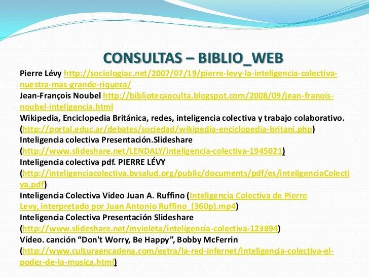 CONSULTAS – BIBLIO_WEBPierre Lévy http://sociologiac.net/2007/07/19/pierre-levy-la-inteligencia-colectiva-nuestra-mas-gran...