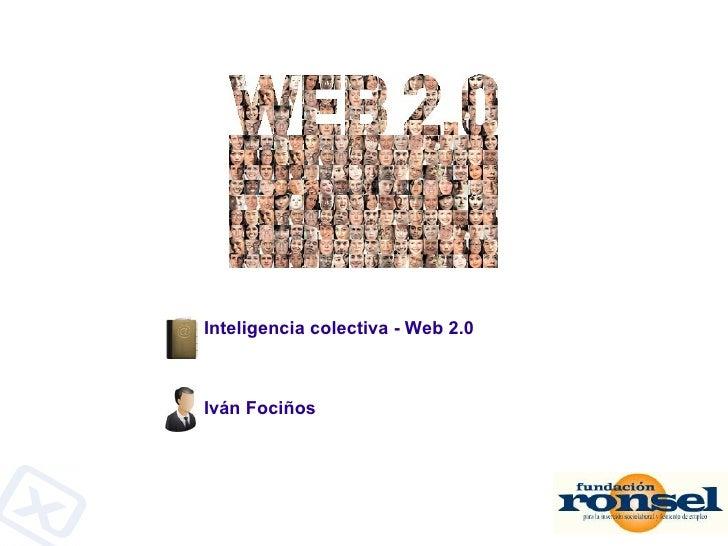 Inteligencia colectiva - Web 2.0 Iván Fociños