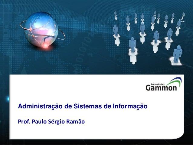 Administração de Sistemas de Informação Prof. Paulo Sérgio Ramão