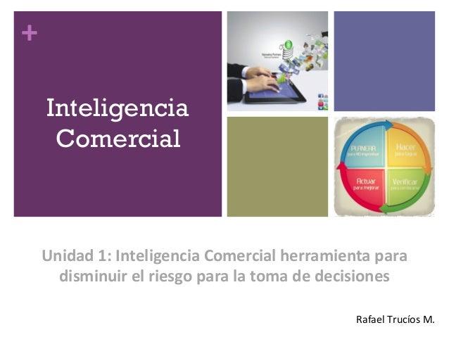 +  Inteligencia  Comercial  Unidad  1:  Inteligencia  Comercial  herramienta  para  disminuir  el  riesgo  para  la  toma ...