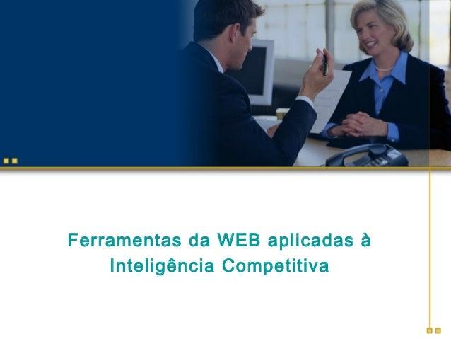Ferramentas da WEB aplicadas à Inteligência Competitiva