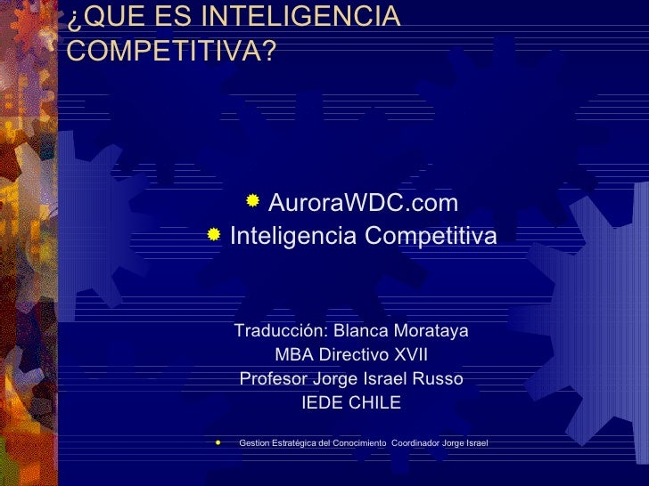 ¿QUE ES INTELIGENCIA COMPETITIVA? <ul><li>AuroraWDC.com </li></ul><ul><li>Inteligencia Competitiva </li></ul><ul><li>Tradu...