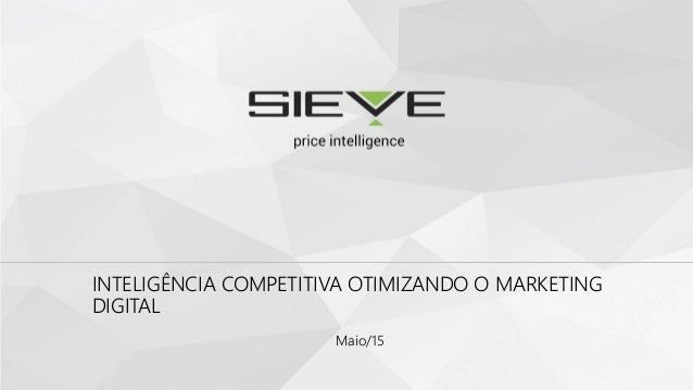 INTELIGÊNCIA COMPETITIVA OTIMIZANDO O MARKETING DIGITAL Maio/15