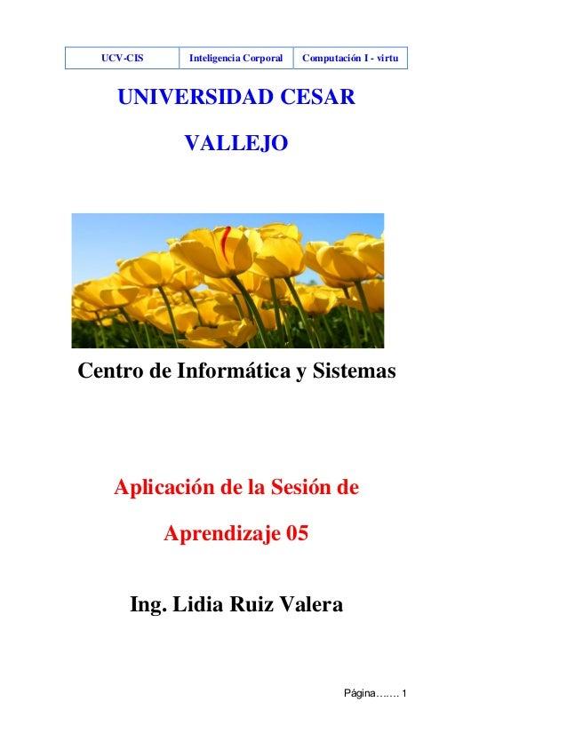 UCV-CIS Inteligencia Corporal Computación I - virtu Página……. 1 UNIVERSIDAD CESAR VALLEJO Centro de Informática y Sistemas...