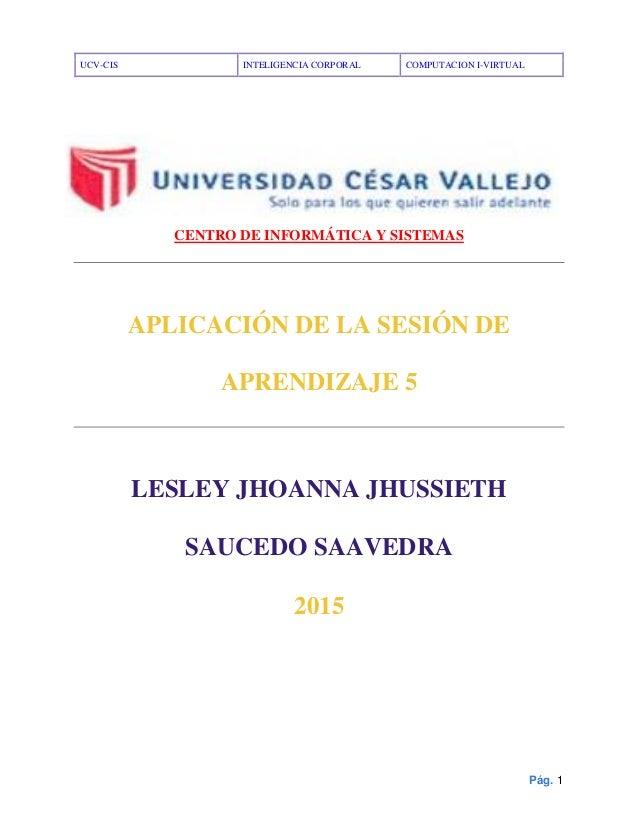 UCV-CIS INTELIGENCIA CORPORAL COMPUTACION I-VIRTUAL Pág. 1 CENTRO DE INFORMÁTICA Y SISTEMAS APLICACIÓN DE LA SESIÓN DE APR...
