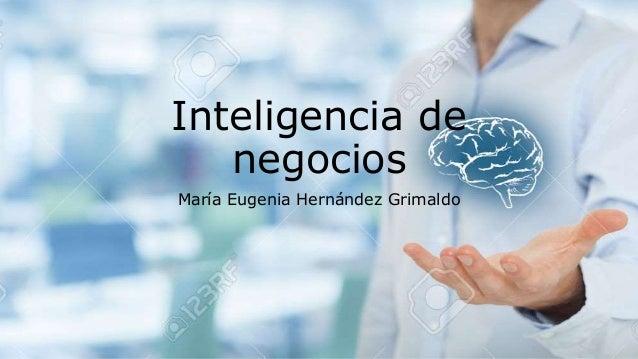 Inteligencia de negocios María Eugenia Hernández Grimaldo