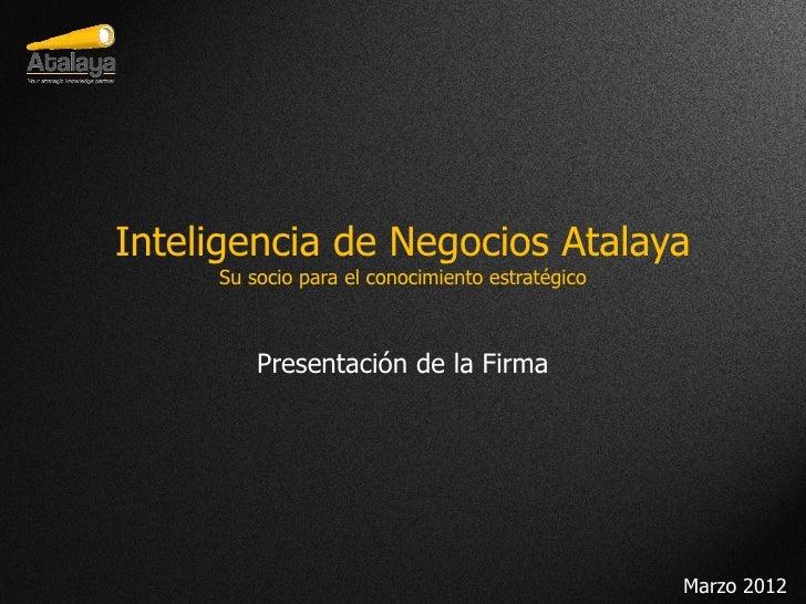 Inteligencia de Negocios Atalaya     Su socio para el conocimiento estratégico         Presentación de la Firma           ...