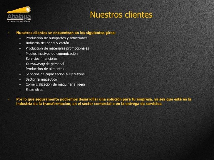 Nuestros clientes•   Nuestros clientes se encuentran en los siguientes giros:     – Producción de autopartes y refacciones...