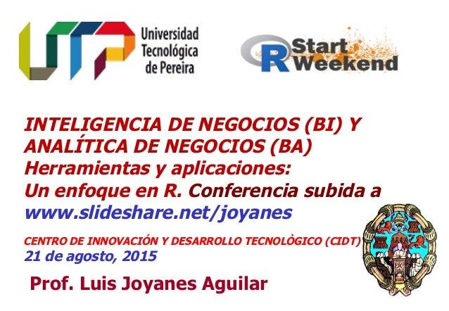 11 Prof. Luis Joyanes Aguilar INTELIGENCIA DE NEGOCIOS (BI) Y ANALÍTICA DE NEGOCIOS (BA) Herramientas y aplicaciones: Un e...