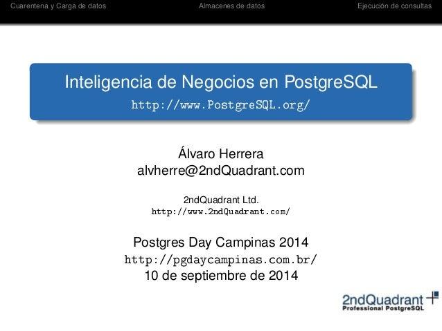 Cuarentena y Carga de datos Almacenes de datos Ejecución de consultas  Inteligencia de Negocios en PostgreSQL  http://www....