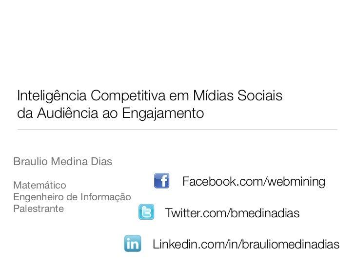 Inteligência Competitiva em Mídias Sociais    da Audiência ao EngajamentoBraulio Medina DiasMatemático                    ...