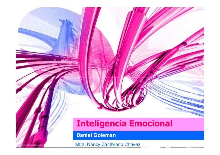 Inteligencia Emocional Daniel Goleman Mtra. Nancy Zambrano Chávez