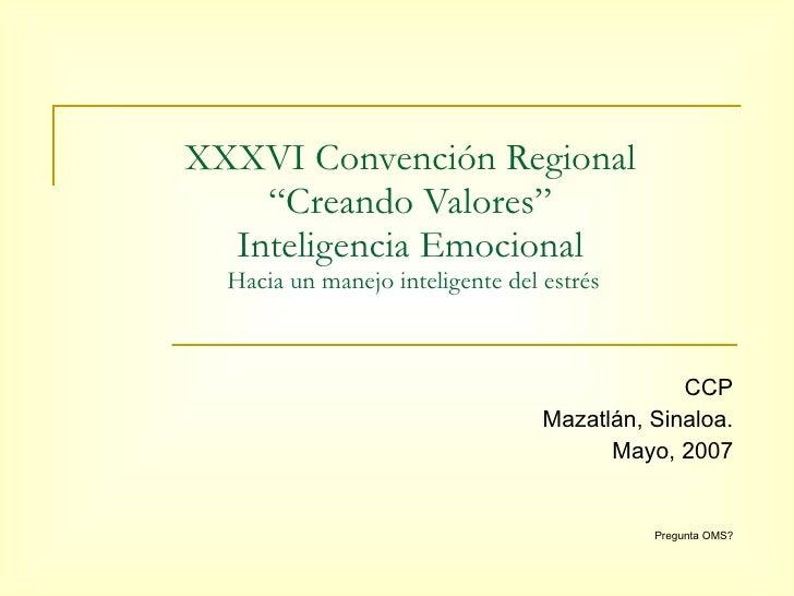"""XXXVI Convención Regional """"Creando Valores"""" Inteligencia Emocional  Hacia un manejo inteligente del estrés CCP Mazatlán, S..."""