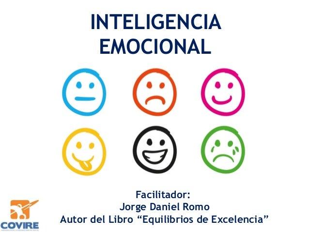 """INTELIGENCIA EMOCIONAL Facilitador: Jorge Daniel Romo Autor del Libro """"Equilibrios de Excelencia"""""""