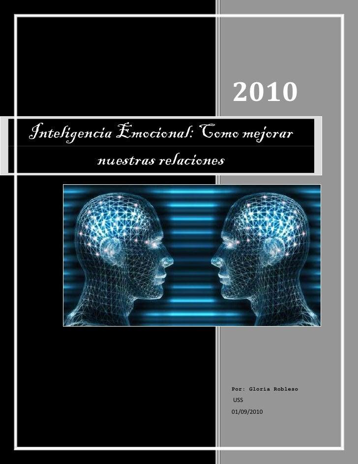 2010 Inteligencia Emocional: Como mejorar           nuestras relaciones                                Por: Gloria Robleso...