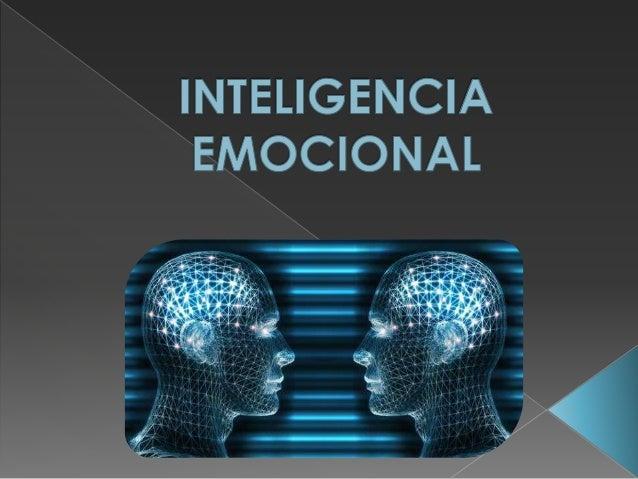  La inteligencia emocional es un mecanismo que permite a los seres humanos, y por extensión a las organizaciones, adaptar...