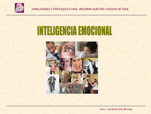 HABILIDADES Y FORTALEZAS PARA MEJORAR NUESTRA CALIDAD DE VIDA                                          Autor: José Ramón D...