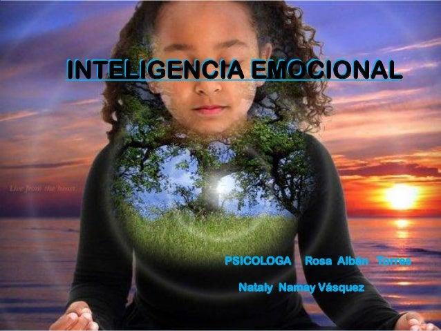INTELIGENCIA EMOCIONALINTELIGENCIA EMOCIONAL PSICOLOGA Rosa Albán Torres Nataly Namay Vásquez