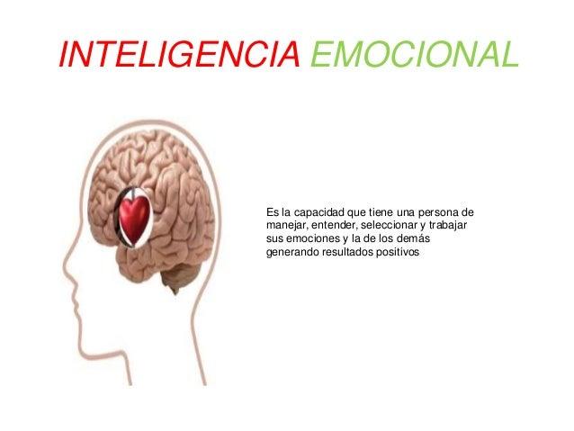 INTELIGENCIA EMOCIONAL  Es la capacidad que tiene una persona de  manejar, entender, seleccionar y trabajar  sus emociones...