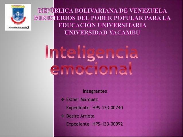 Integrantes  Esther Márquez Expediente: HPS-133-00740  Desiré Arrieta Expediente: HPS-133-00992