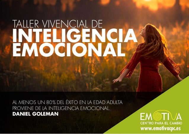 INTELIGENCIA EMOCIONAL TALLER VIVENCIAL DE AL MENOS UN 80% DEL ÉXITO EN LA EDAD ADULTA PROVIENE DE LA INTELIGENCIA EMOCION...