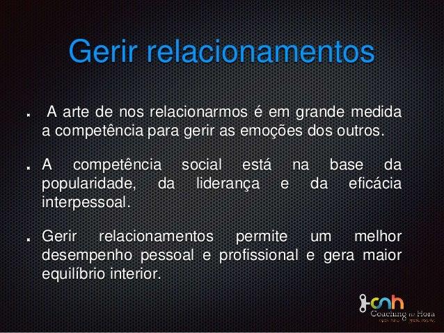 Gerir relacionamentos A arte de nos relacionarmos é em grande medida a competência para gerir as emoções dos outros. A com...