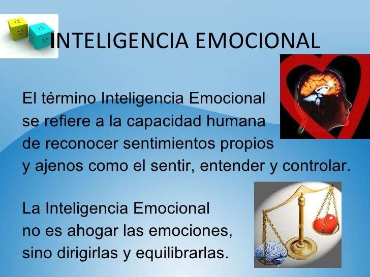 I NTELIGENCIA EMOCIONAL <ul><li>El término Inteligencia Emocional  </li></ul><ul><li>se refiere a la capacidad humana  </l...