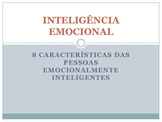8 CARACTERÍSTICAS DAS PESSOAS EMOCIONALMENTE INTELIGENTES INTELIGÊNCIA EMOCIONAL