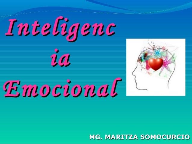 MG. MARITZA SOMOCURCIOMG. MARITZA SOMOCURCIO InteligencInteligenc iaia EmocionalEmocional