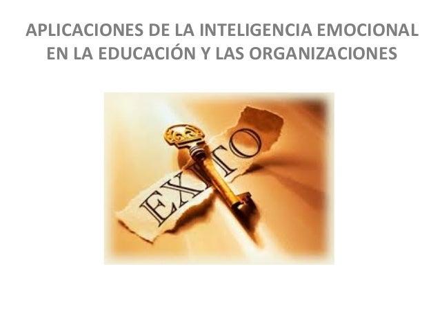 APLICACIONES  DE  LA  INTELIGENCIA  EMOCIONAL   EN  LA  EDUCACIÓN  Y  LAS  ORGANIZACIONES