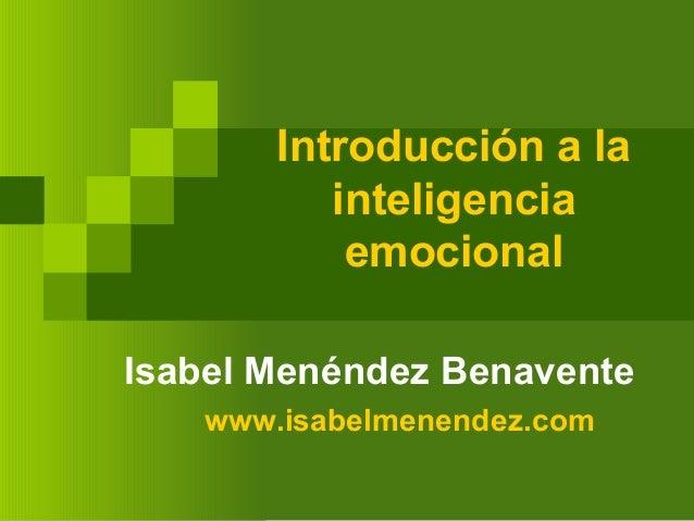 Introducción a la inteligencia emocional Isabel Menéndez Benavente www.isabelmenendez.com