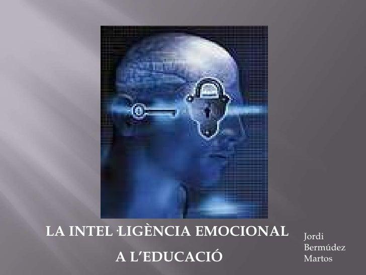 LA INTEL·LIGÈNCIA EMOCIONAL<br /> A L'EDUCACIÓ<br />Jordi Bermúdez Martos<br />