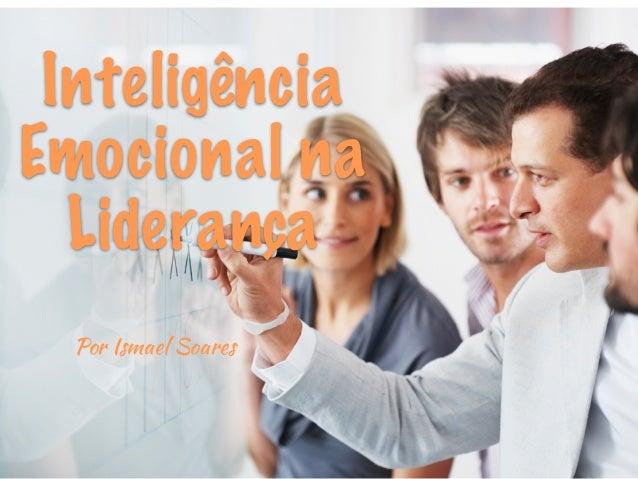 Inteligência Emocional na Liderança Por Ismael Soares