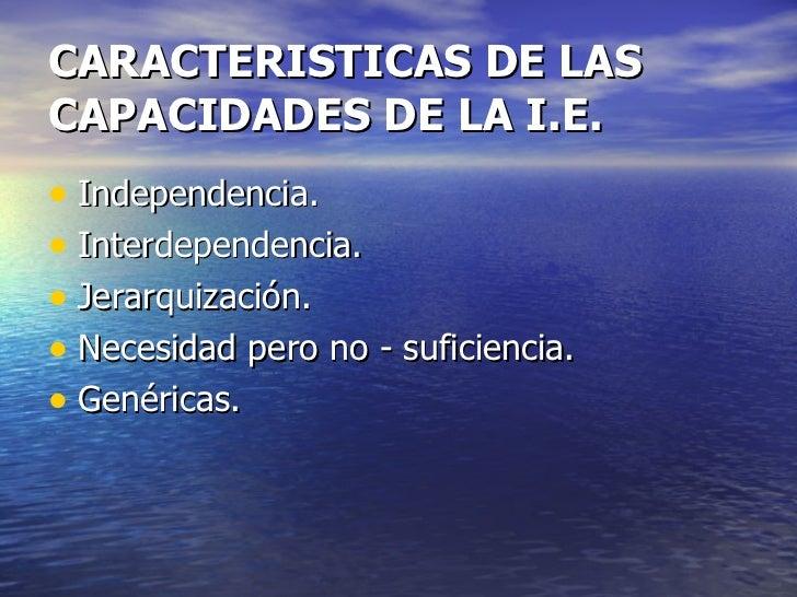 CARACTERISTICAS DE LAS CAPACIDADES DE LA I.E. <ul><li>Independencia. </li></ul><ul><li>Interdependencia. </li></ul><ul><li...