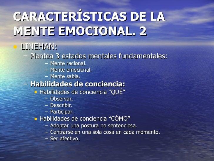 CARACTERÍSTICAS DE LA MENTE EMOCIONAL. 2 <ul><li>LINEHAN: </li></ul><ul><ul><li>Plantea 3 estados mentales fundamentales: ...