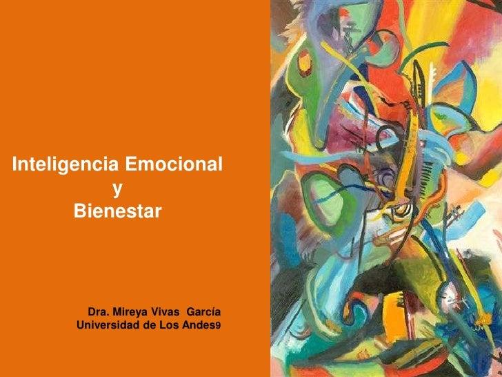 Inteligencia Emocional y <br />Bienestar <br />Dra. Mireya Vivas  García<br />Universidad de Los Andes9<br />