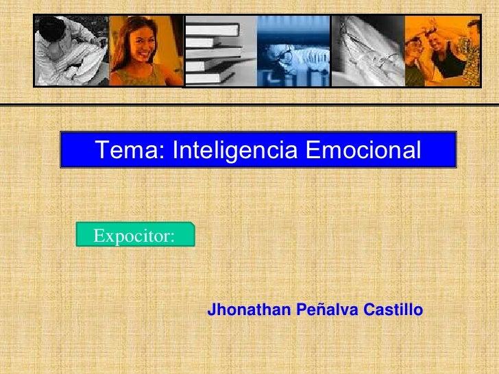 Tema: Inteligencia EmocionalExpocitor:             Jhonathan Peñalva Castillo