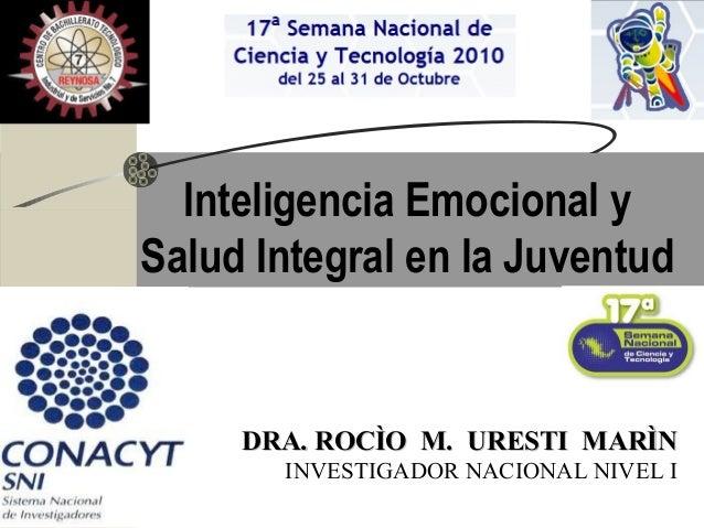 Inteligencia Emocional y Salud Integral en la Juventud  DRA. ROCÌO M. URESTI MARÌN INVESTIGADOR NACIONAL NIVEL I