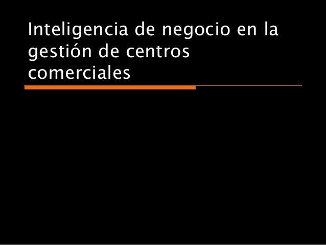 Inteligencia de negocio en lagestión de centroscomerciales