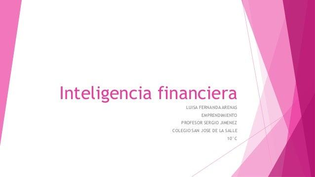 Inteligencia financiera LUISA FERNANDA ARENAS EMPRENDIMIENTO PROFESOR SERGIO JIMENEZ COLEGIO SAN JOSE DE LA SALLE 10°C