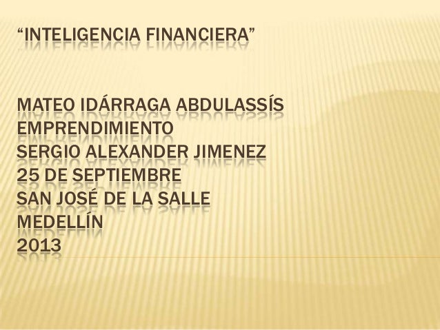 """""""INTELIGENCIA FINANCIERA"""" MATEO IDÁRRAGA ABDULASSÍS EMPRENDIMIENTO SERGIO ALEXANDER JIMENEZ 25 DE SEPTIEMBRE SAN JOSÉ DE L..."""