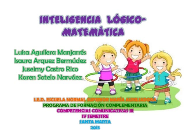 INTELIGENCIA LÓGICOMATEMÁTICA Luisa Aguilera Manjarrés Isaura Arquez Bermúdez Juseimy Castro Rico Karen Sotelo Narváez I.E...