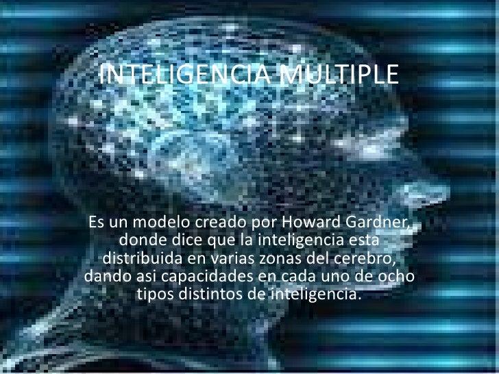 INTELIGENCIAMULTIPLE<br />Es un modelo creado por Howard Gardner, donde dice que la inteligencia esta distribuida en varia...