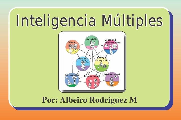 Inteligencia Múltiples   Por: Albeiro Rodríguez M