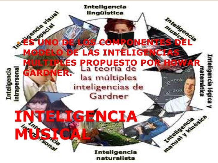 INTELIGENCIA MUSICAL<br />ES UNO DE LOS COMPONENTES DEL MODELO DE LAS INTELIGENCIAS MULTIPLES PROPUESTO POR HOWAR GARDNER....