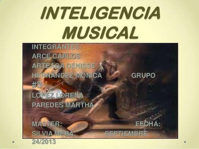 INTELIGENCIA MUSICAL INTEGRANTES: ARCE CARLOS ARTEAGA DENISSE HERNÁNDEZ MÓNICA  GRUPO  #3 LÓPEZ LORENA PAREDES MARTHA  MAS...